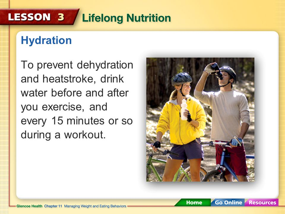 Hydration To prevent dehydration and heatstroke, drink water before and after you exercise, and every 15 minutes or so during a workout.