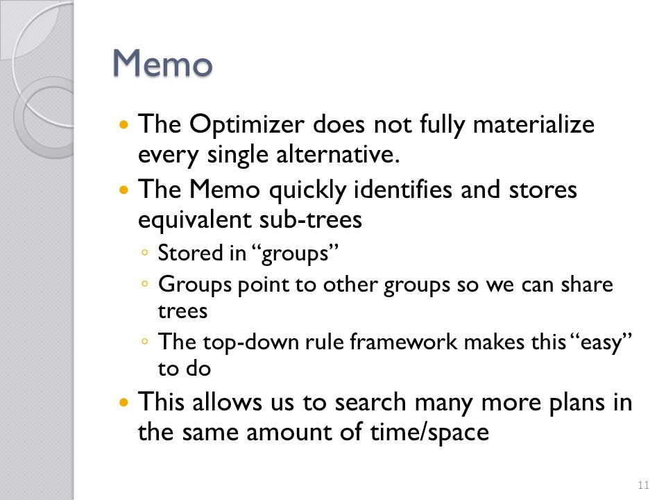 Memo The Optimizer does not fully materialize every single alternative. The Memo quickly identifies and stores equivalent sub-trees.