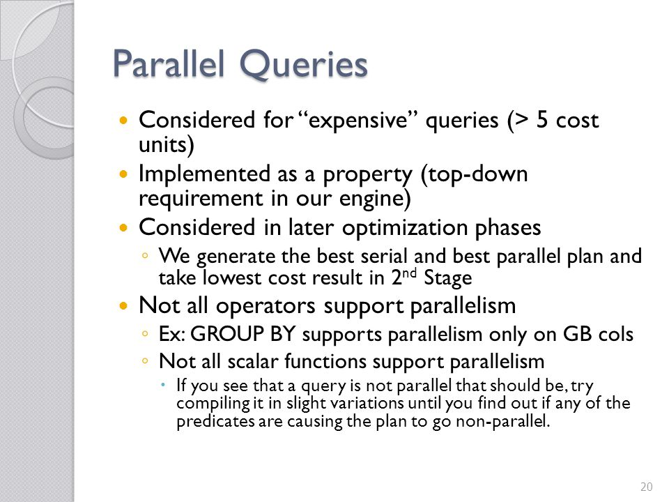 Parallel Queries Considered for expensive queries (> 5 cost units) Implemented as a property (top-down requirement in our engine)