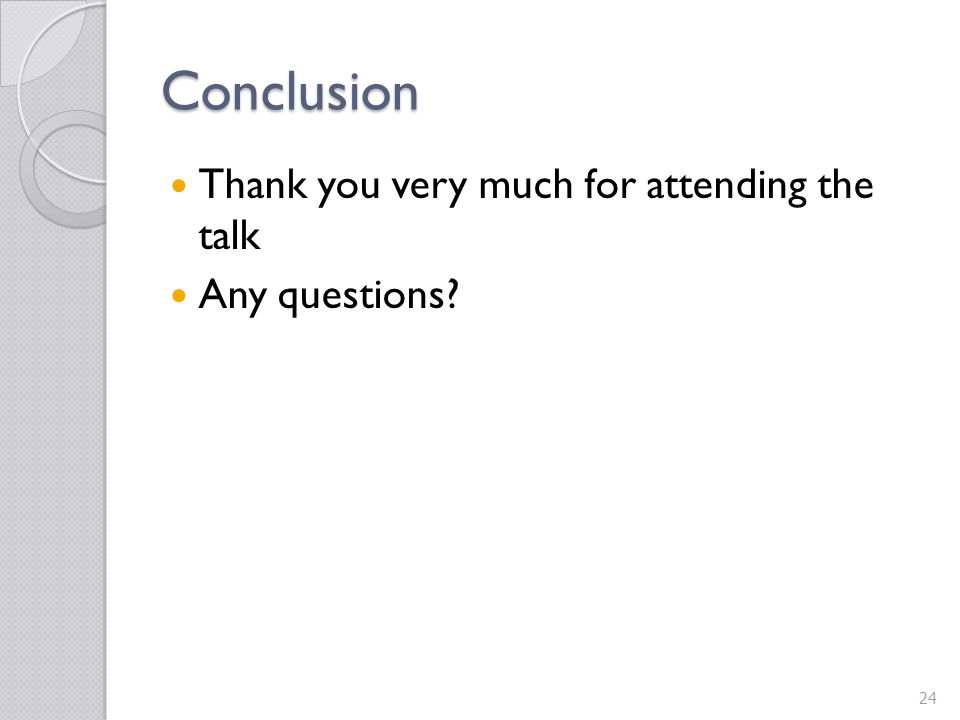 Conclusion Thank you very much for attending the talk Any questions