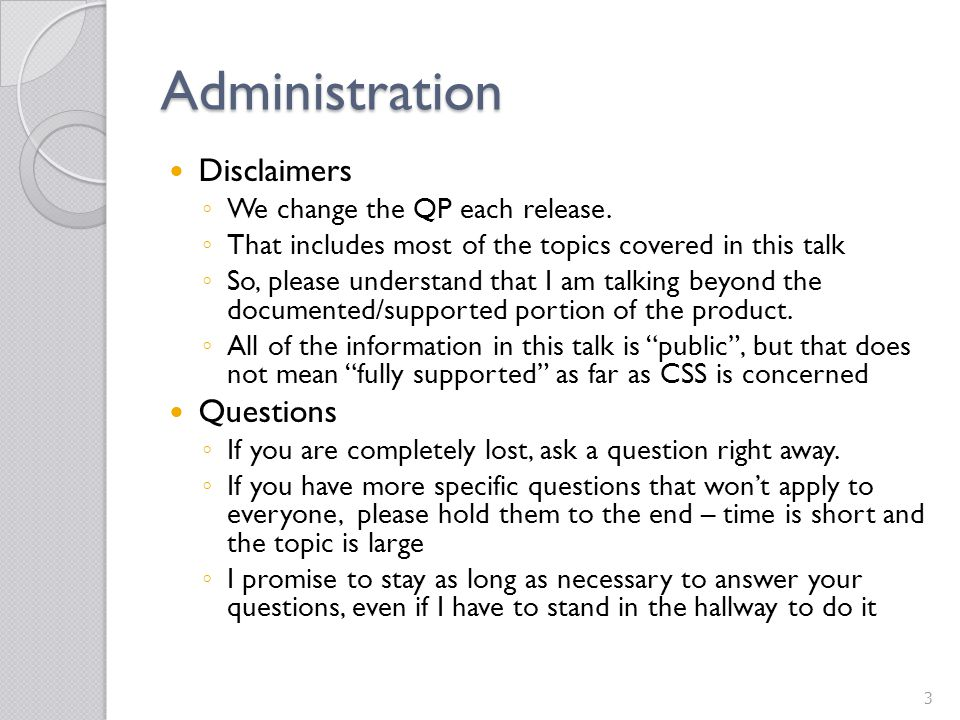 Administration Disclaimers Questions We change the QP each release.