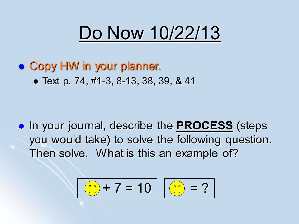 Do Now 10/22/13 + 7 = 10 = Copy HW in your planner.