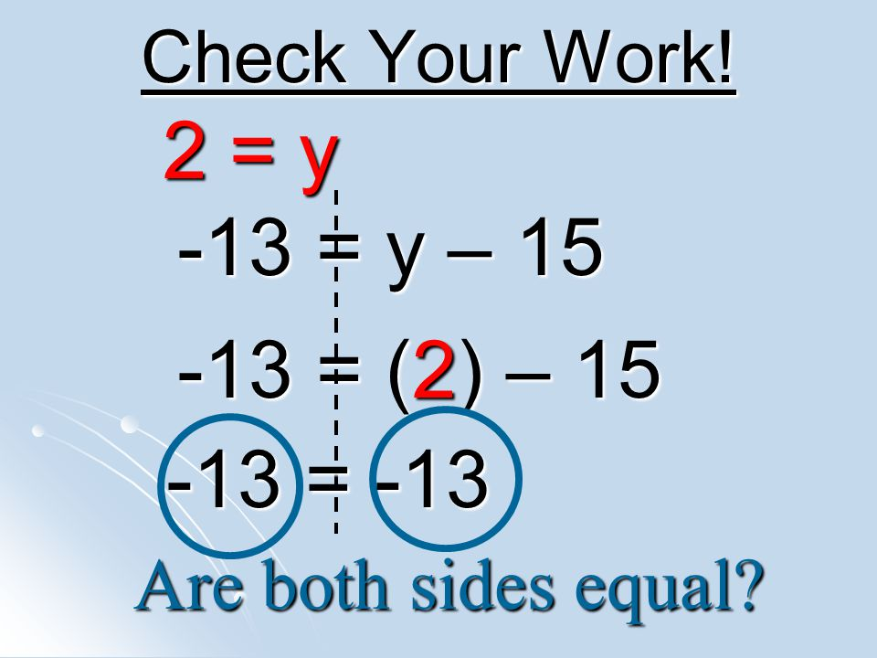 2 = y -13 = y – = (2) – = -13 Check Your Work!