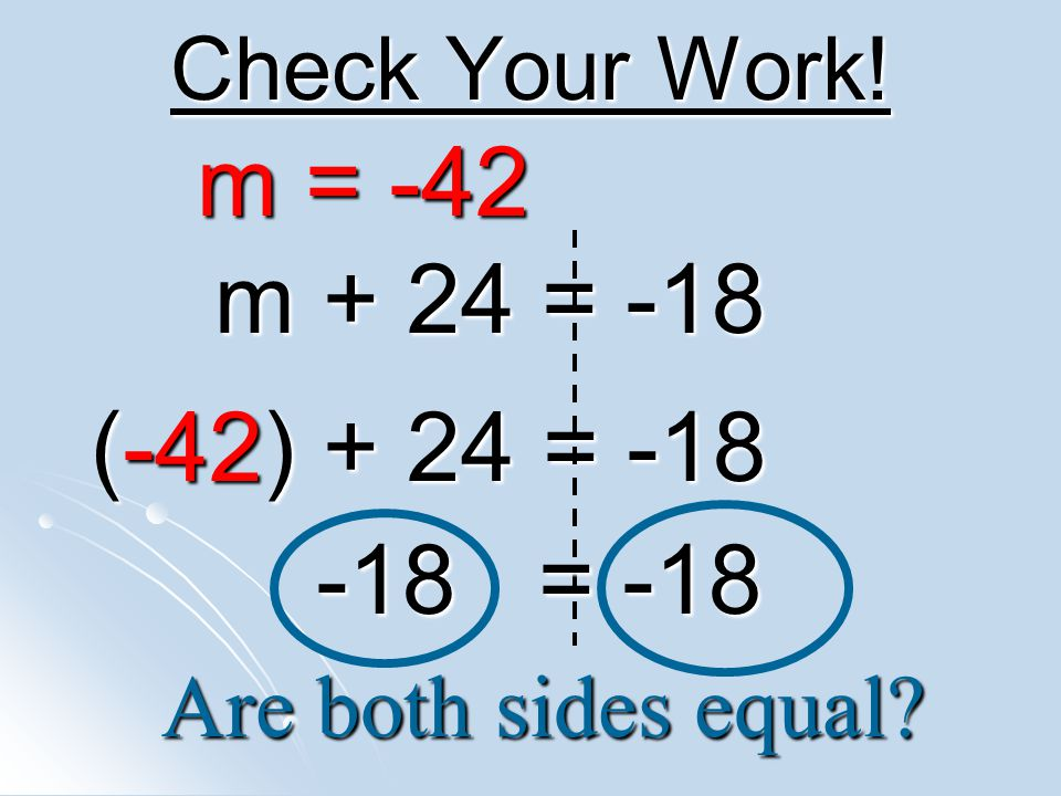 m = -42 m + 24 = -18 (-42) + 24 = -18 -18 = -18 Check Your Work!