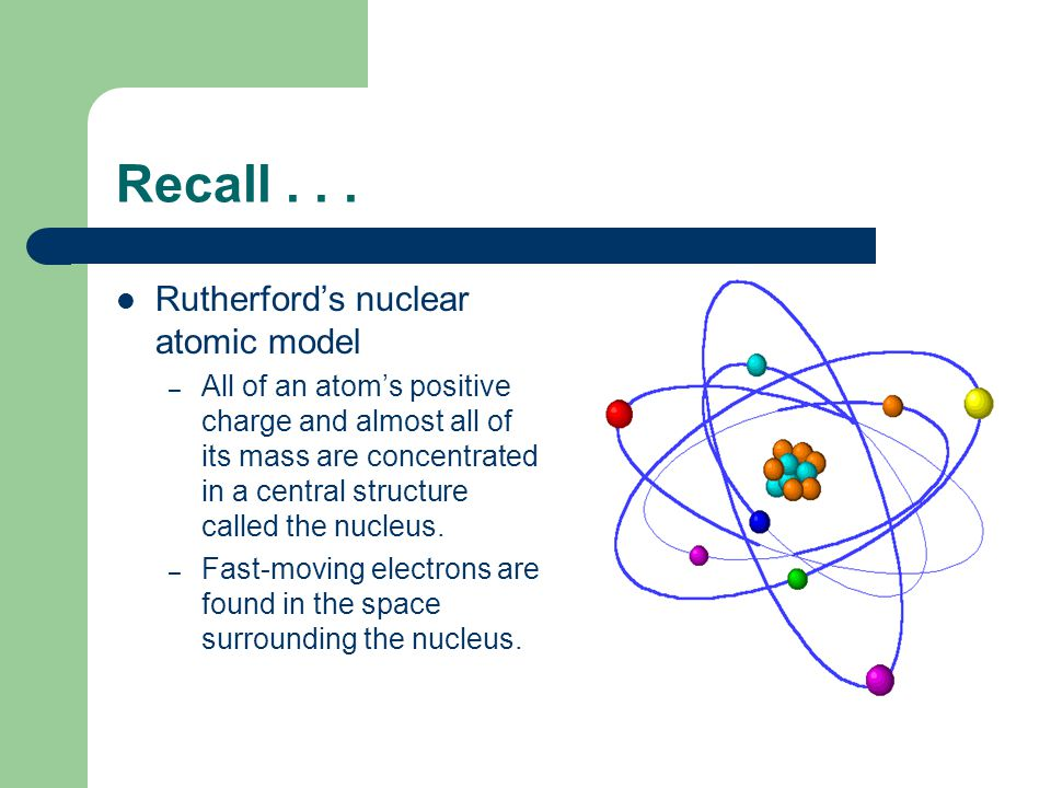 Recall . . . Rutherford's nuclear atomic model