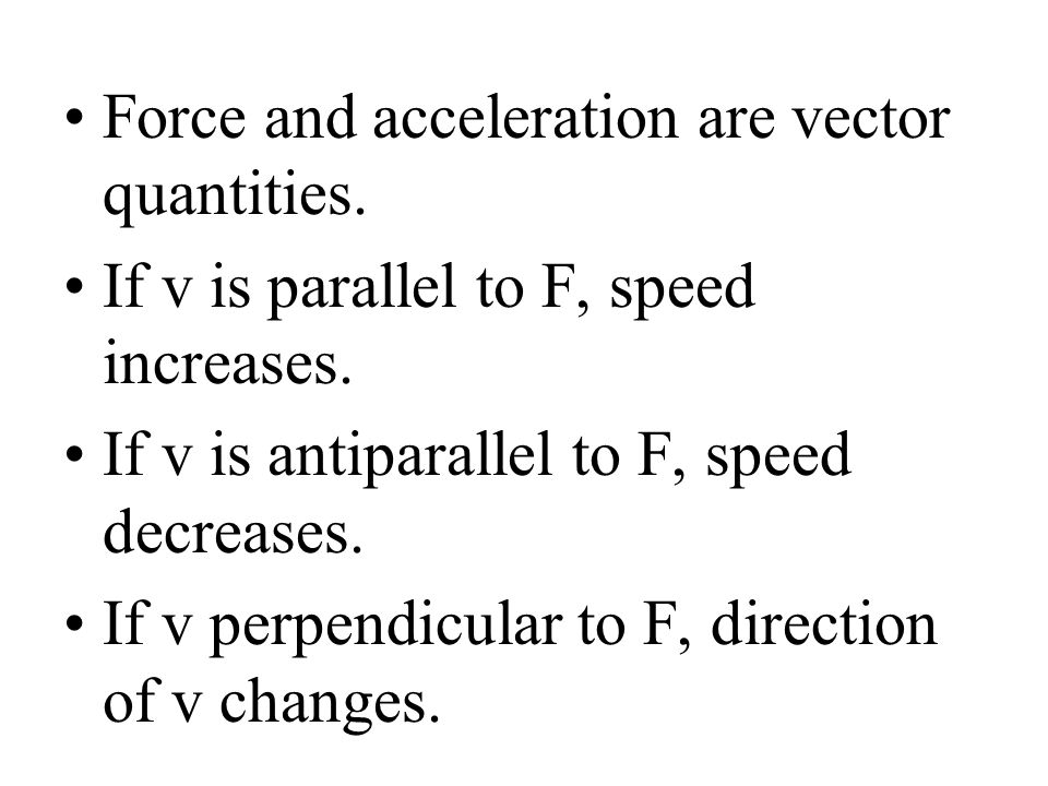 Force and acceleration are vector quantities.