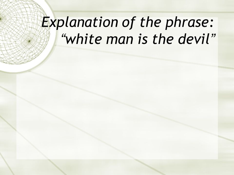 Explanation of the phrase: white man is the devil