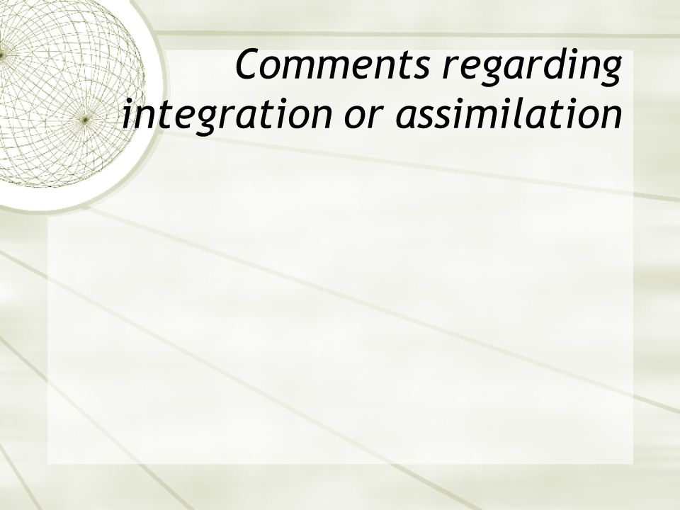 Comments regarding integration or assimilation