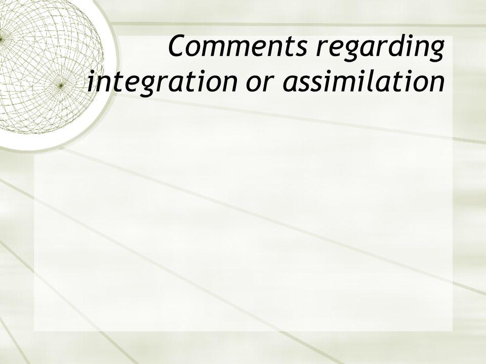 Comments regarding integration or assimilation