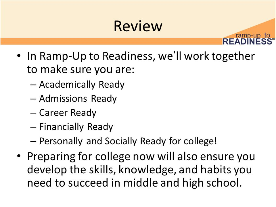 ReviewIn Ramp-Up to Readiness, we'll work together to make sure you are: Academically Ready. Admissions Ready.