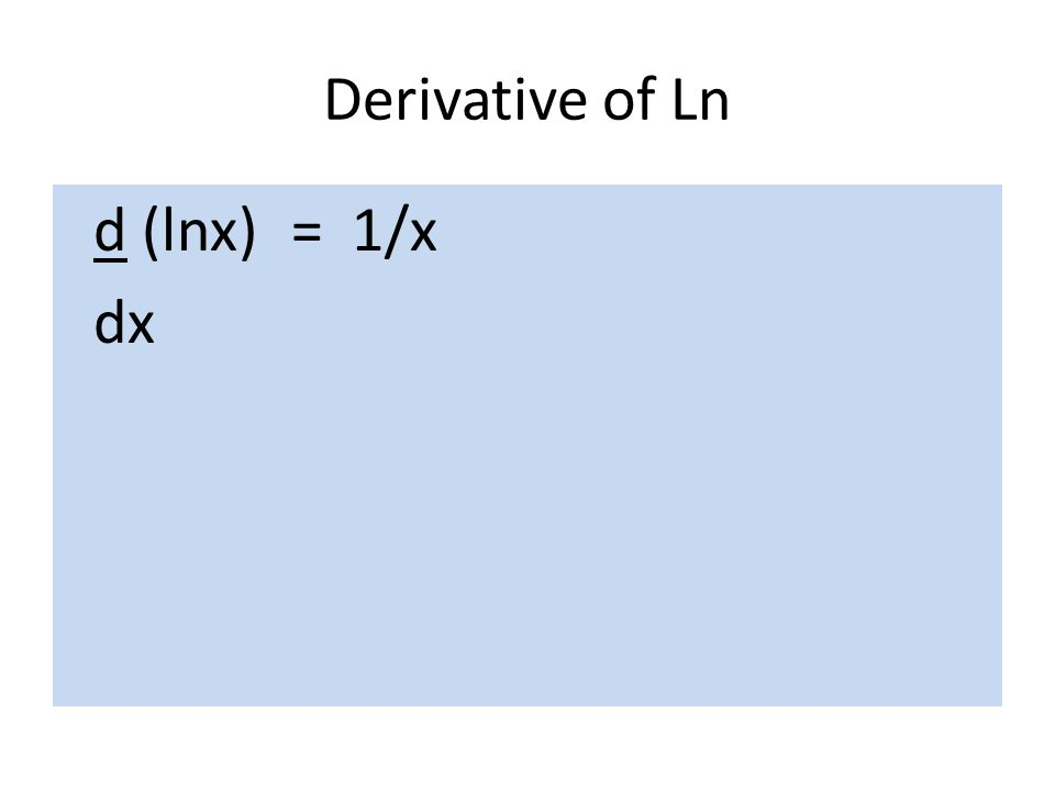 Derivative of Ln d (lnx) = 1/x dx
