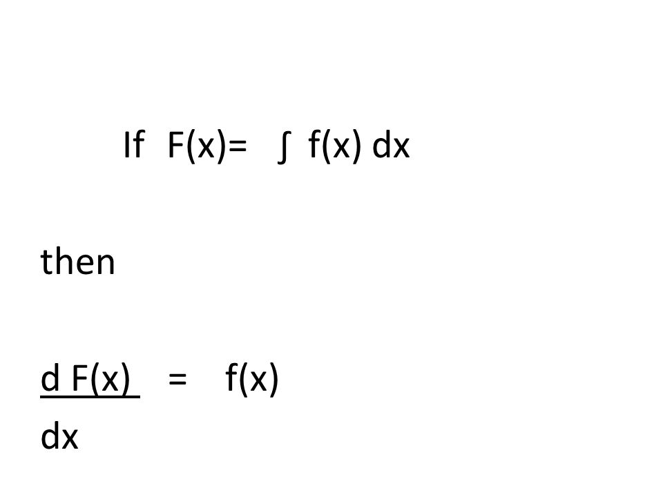 If F(x)= ∫ f(x) dx then d F(x) = f(x) dx