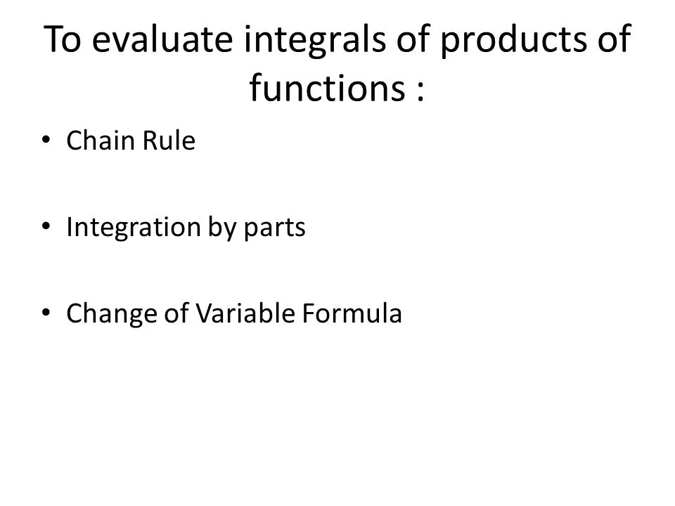 To evaluate integrals of products of functions :