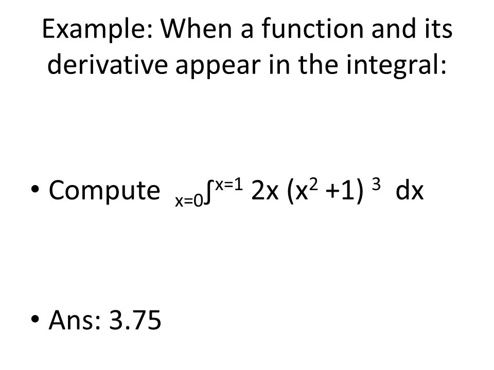 Example: When a function and its derivative appear in the integral: