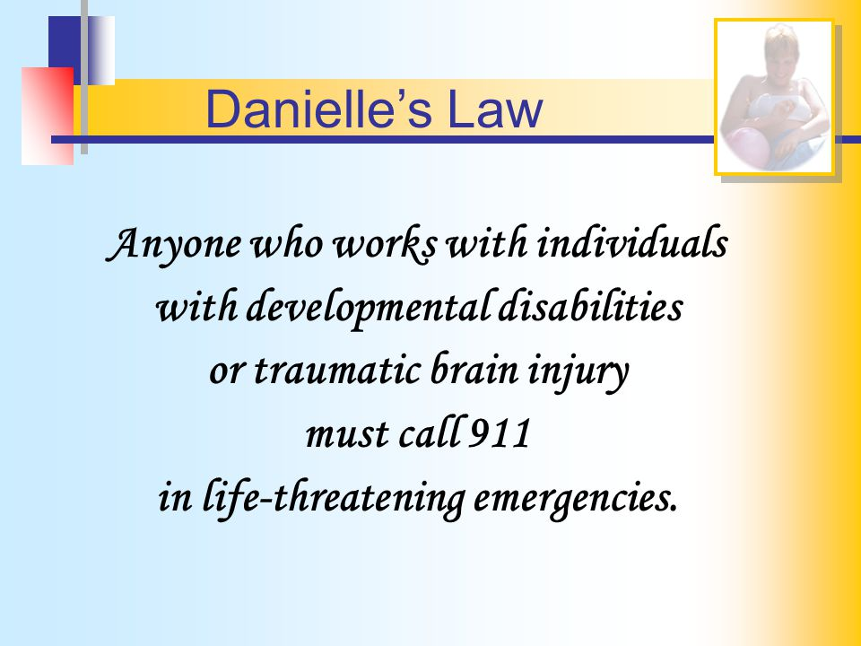 Danielle's Law Anyone who works with individuals