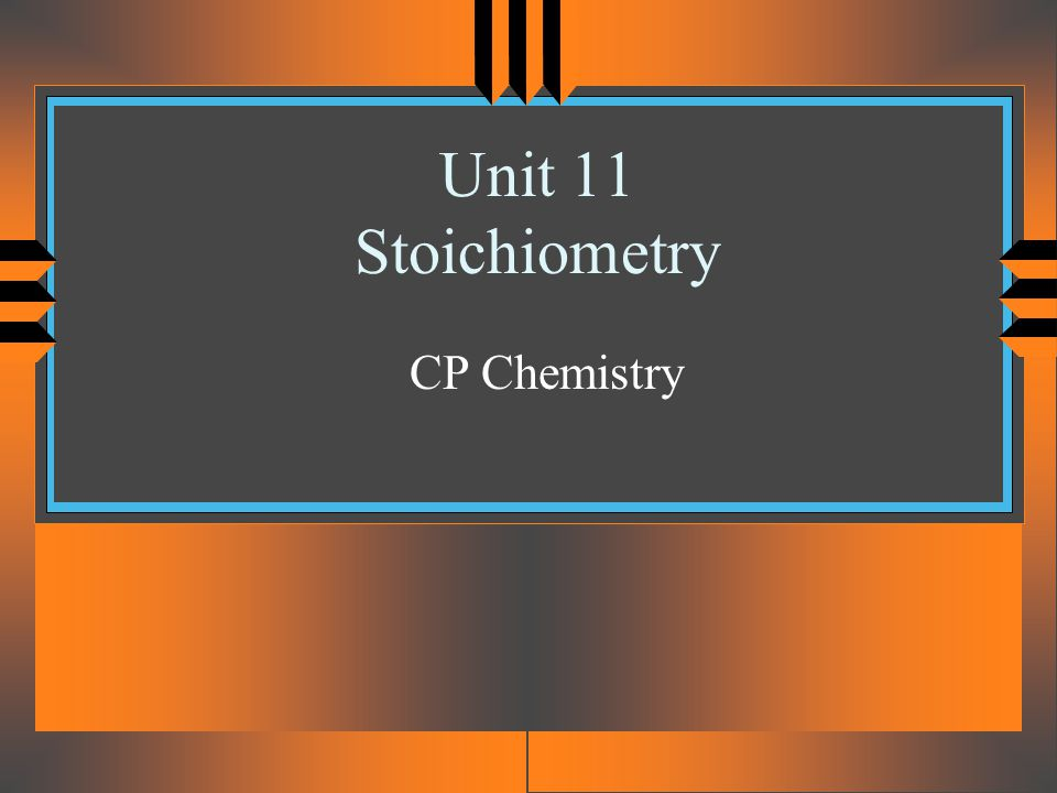 Unit 11 Stoichiometry CP Chemistry