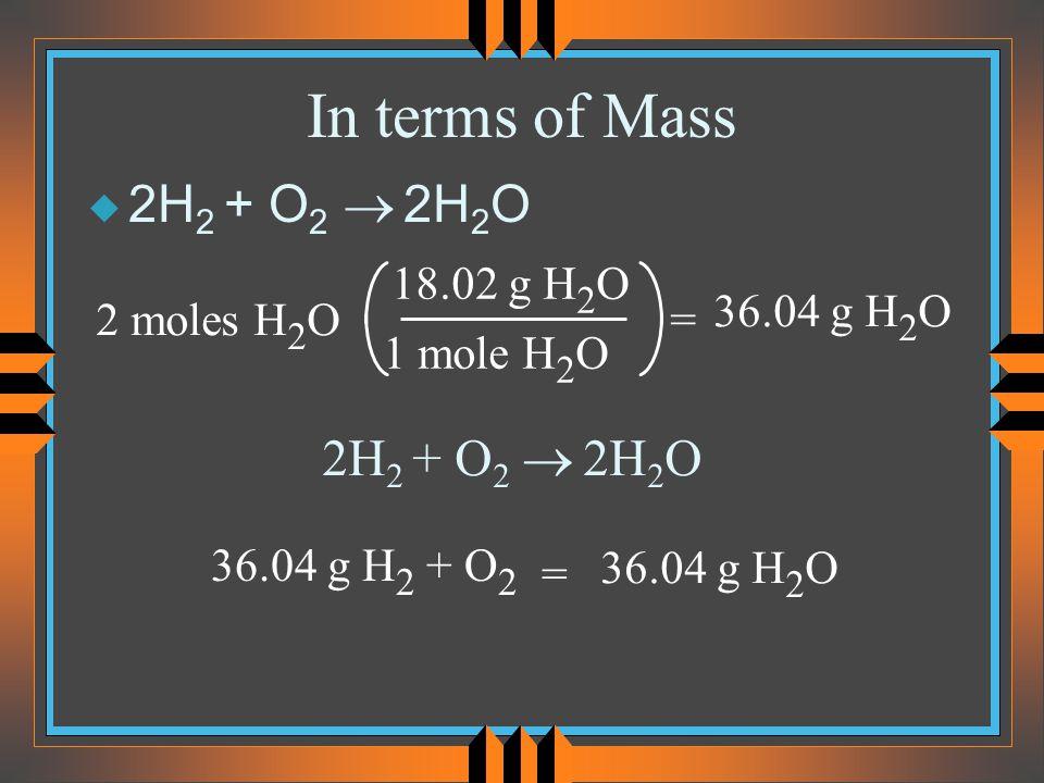 In terms of Mass 2H2 + O2 ® 2H2O 2H2 + O2 ® 2H2O 18.02 g H2O