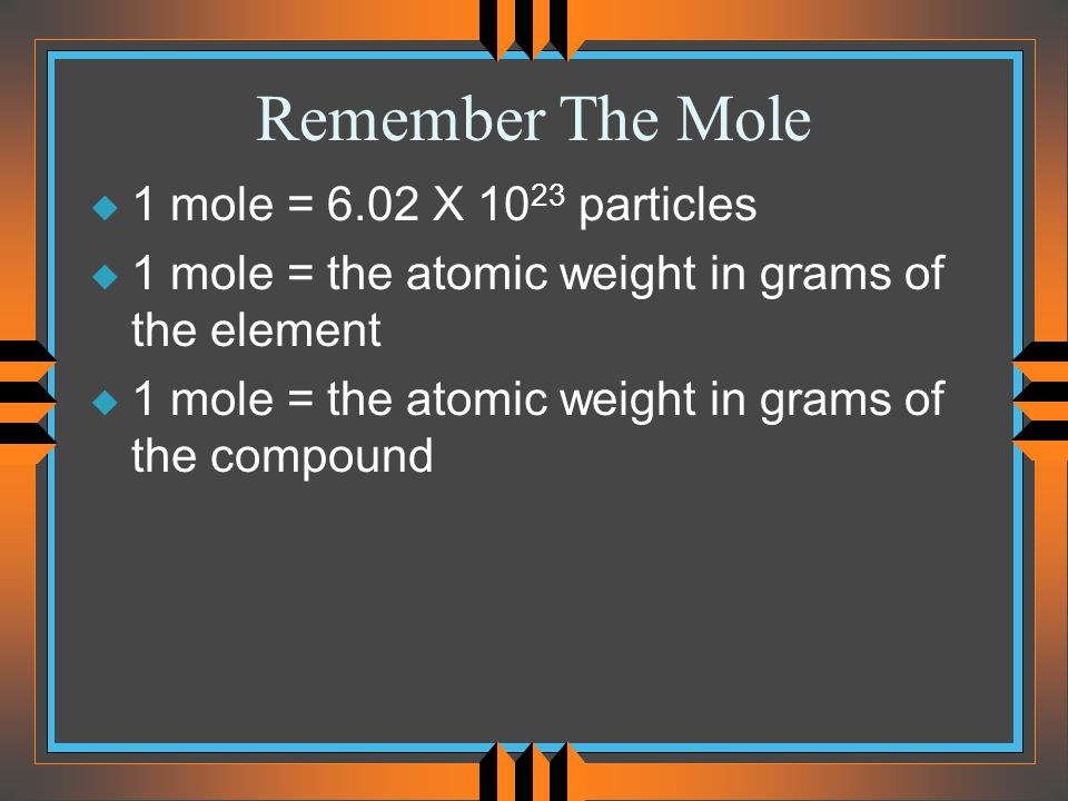Remember The Mole 1 mole = 6.02 X 1023 particles