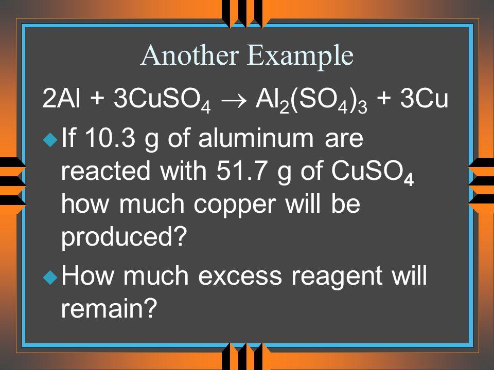 Another Example 2Al + 3CuSO4 ® Al2(SO4)3 + 3Cu