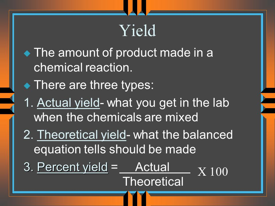 Yield The amount of product made in a chemical reaction.