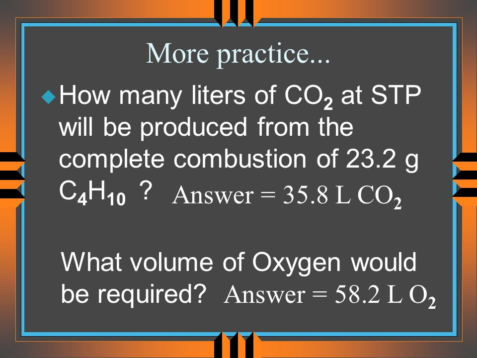 More practice... How many liters of CO2 at STP will be produced from the complete combustion of 23.2 g C4H10