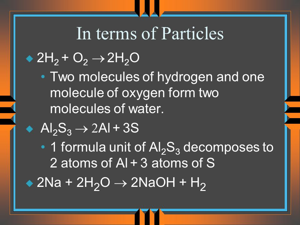In terms of Particles 2H2 + O2 ® 2H2O