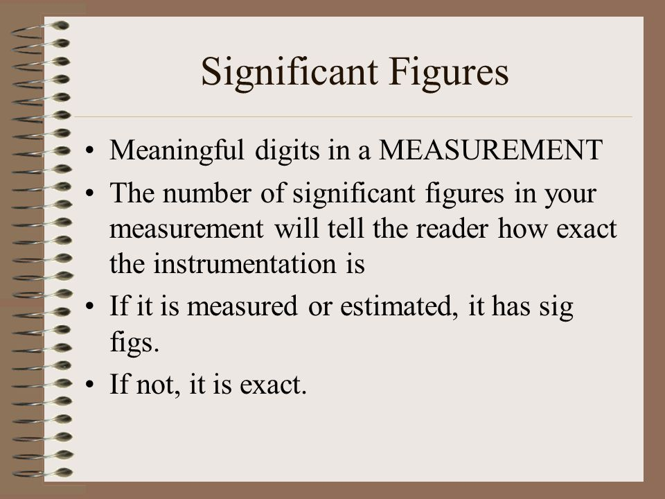 Significant Figures Meaningful digits in a MEASUREMENT