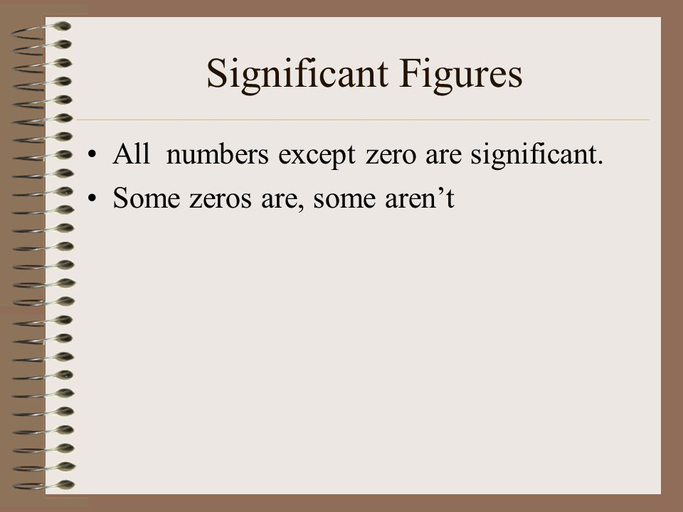 Significant Figures All numbers except zero are significant.