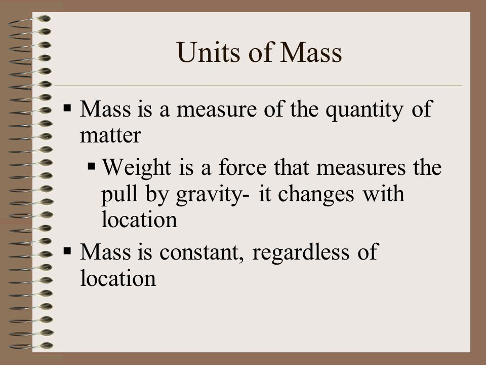 Units of Mass Mass is a measure of the quantity of matter