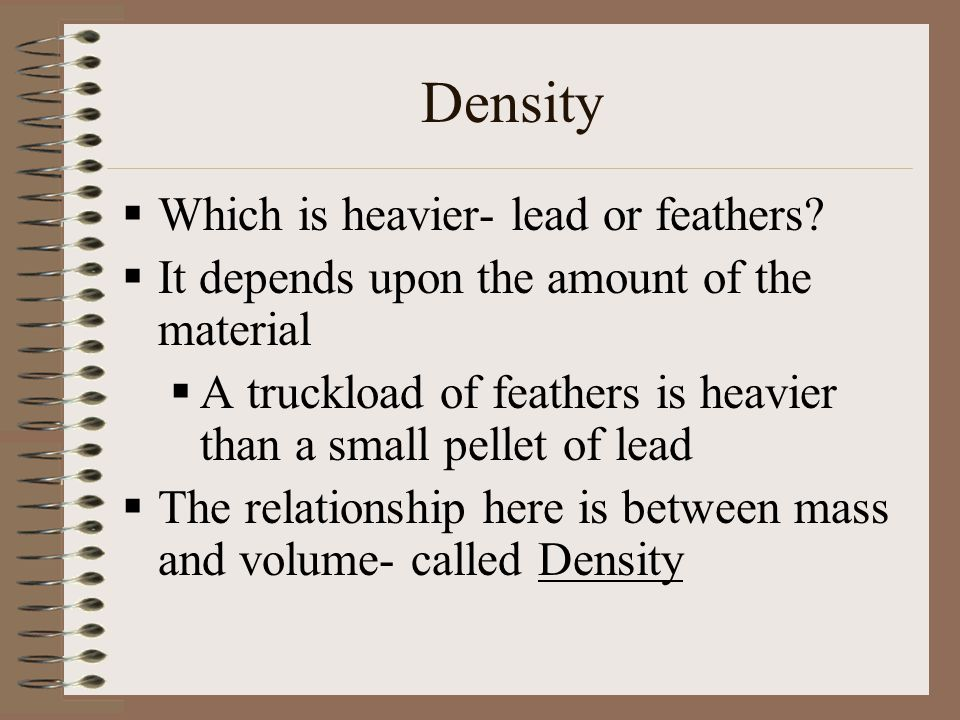 Density Which is heavier- lead or feathers