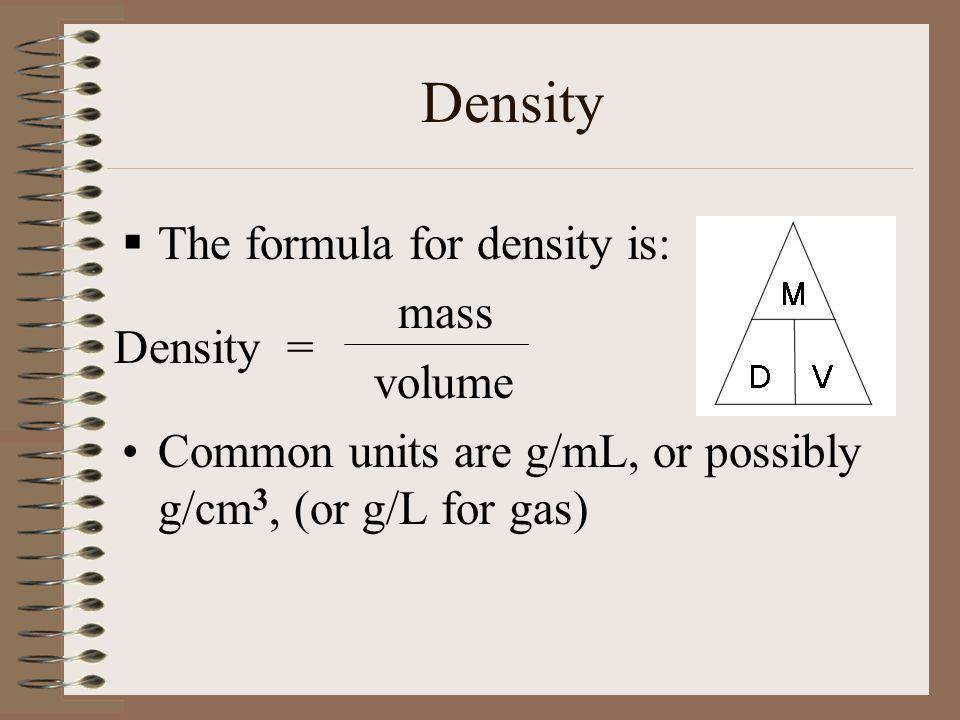 Density The formula for density is: mass volume