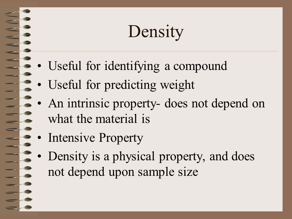 Density Useful for identifying a compound Useful for predicting weight