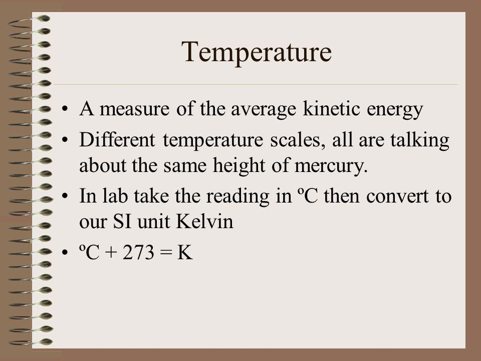 Temperature A measure of the average kinetic energy