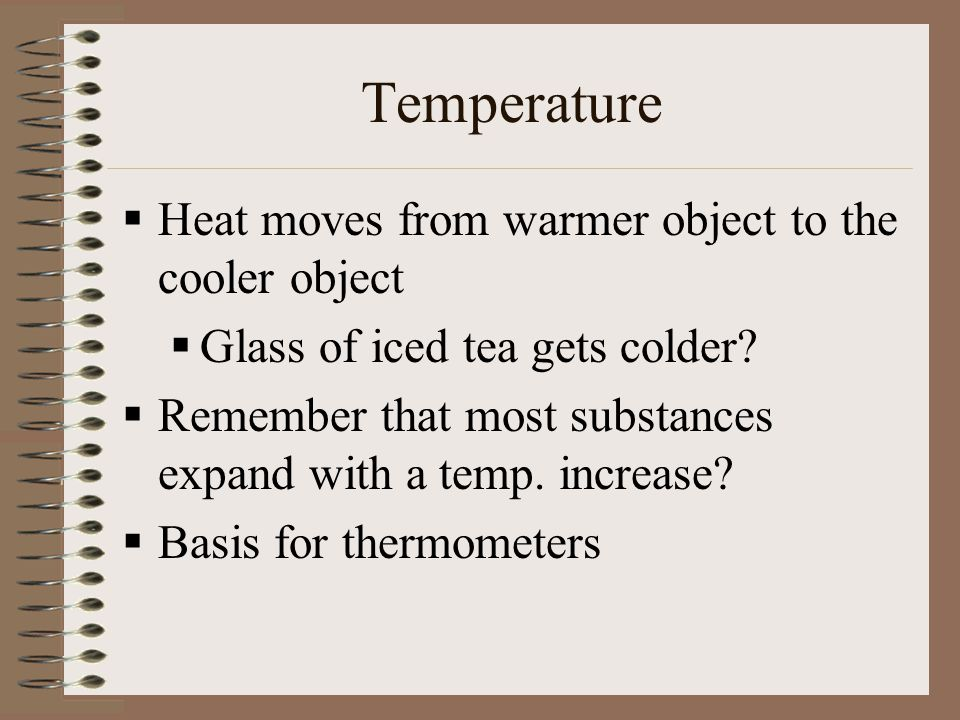 Temperature Heat moves from warmer object to the cooler object