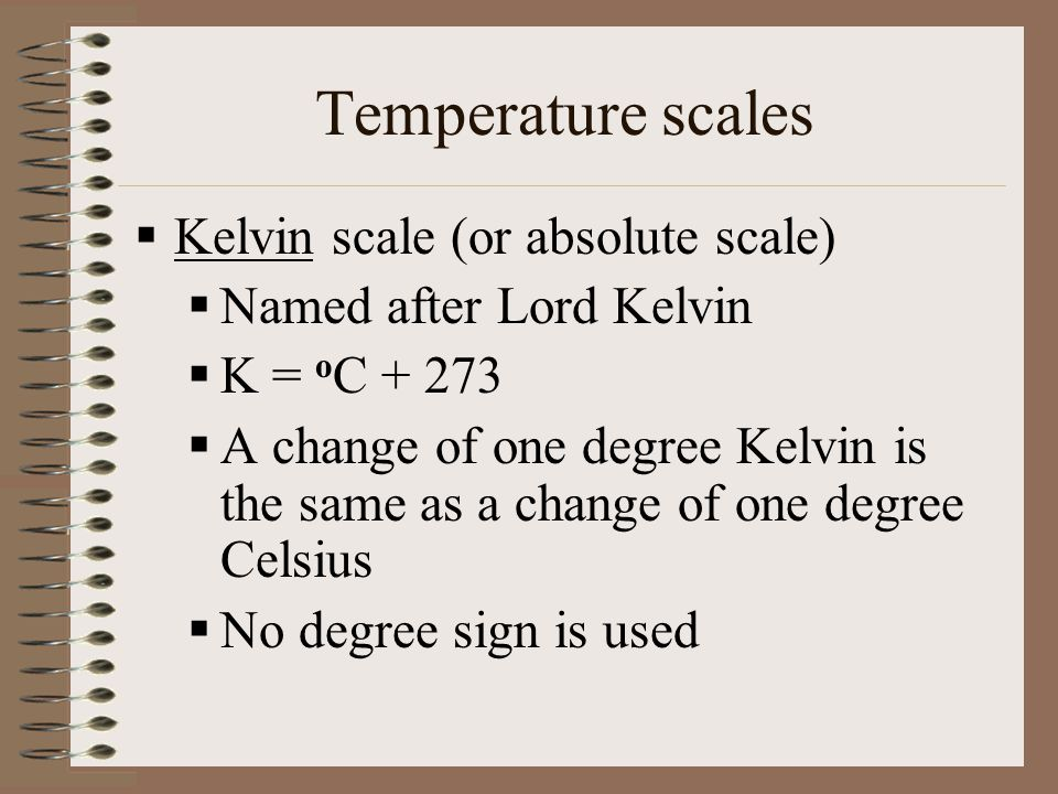 Temperature scales Kelvin scale (or absolute scale)