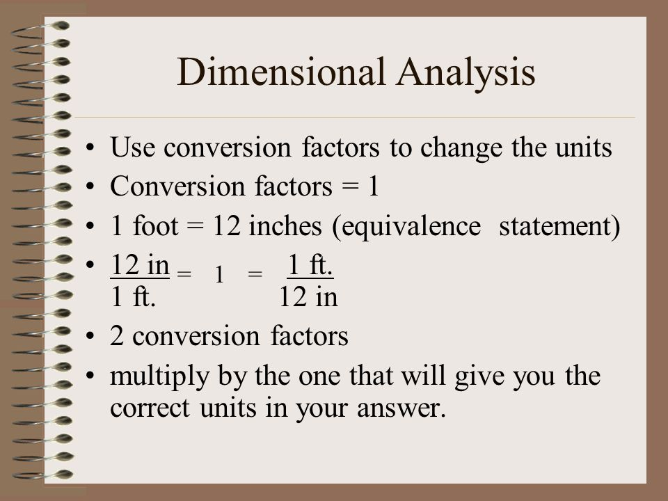 Dimensional Analysis Use conversion factors to change the units