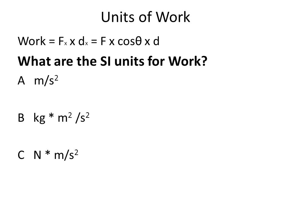Units of Work What are the SI units for Work