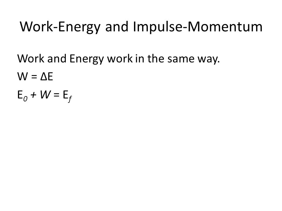 Work-Energy and Impulse-Momentum