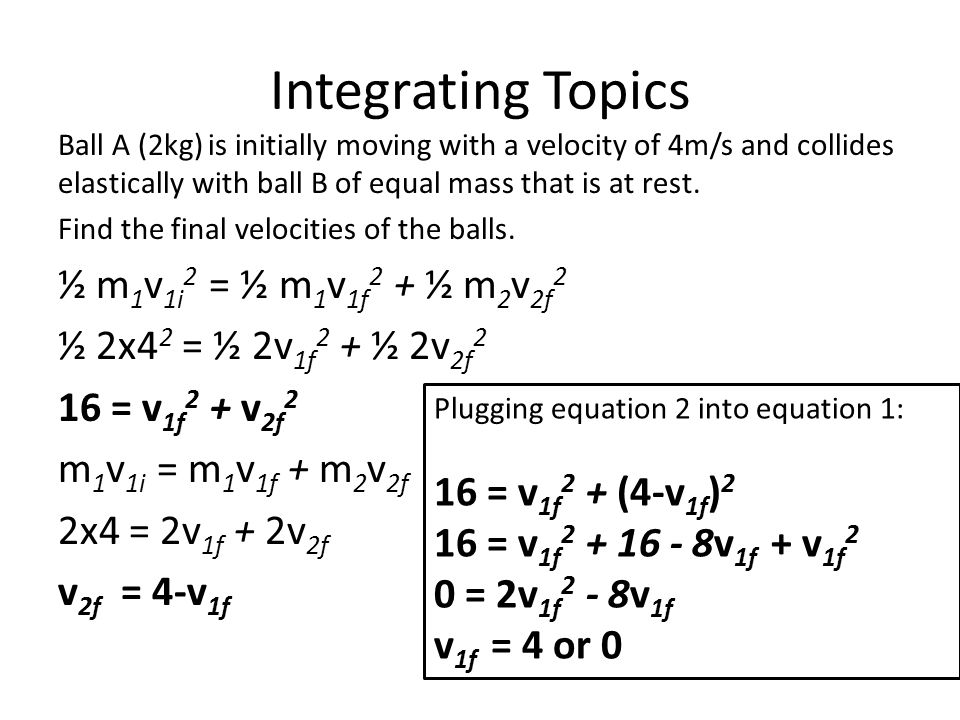 Integrating Topics ½ m1v1i2 = ½ m1v1f2 + ½ m2v2f2