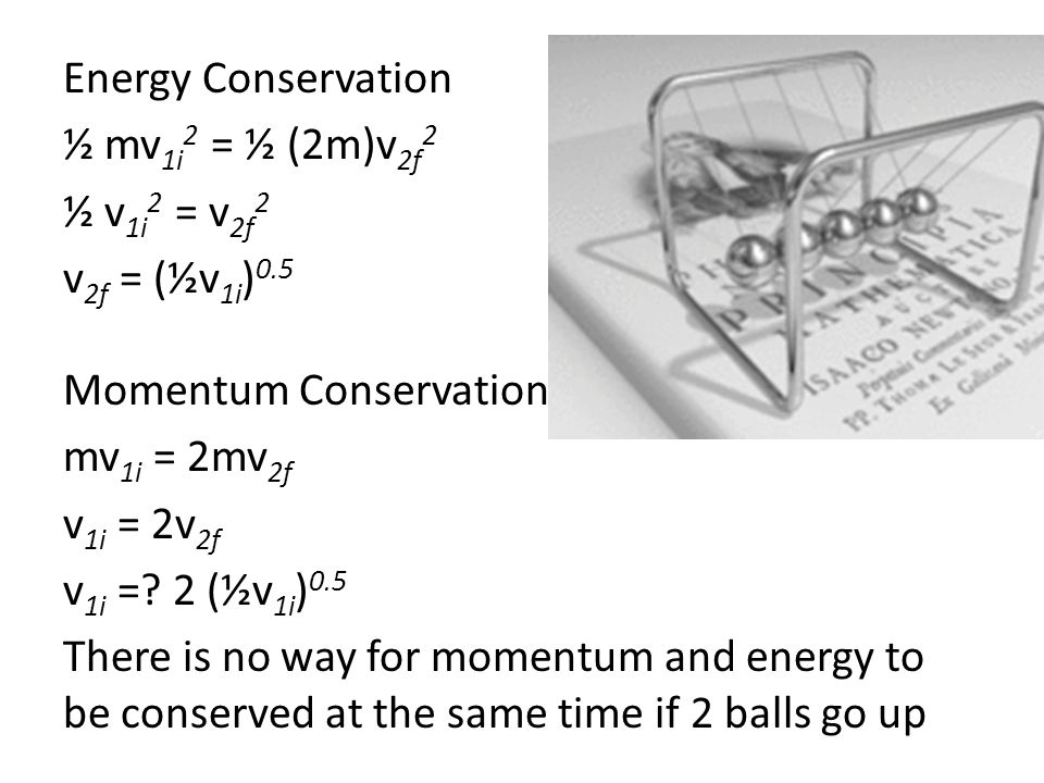 Energy Conservation ½ mv1i2 = ½ (2m)v2f2 ½ v1i2 = v2f2 v2f = (½v1i)0