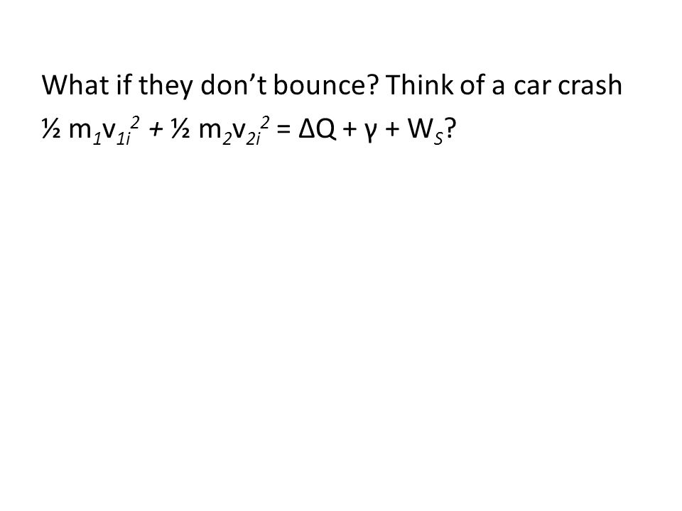 What if they don't bounce Think of a car crash