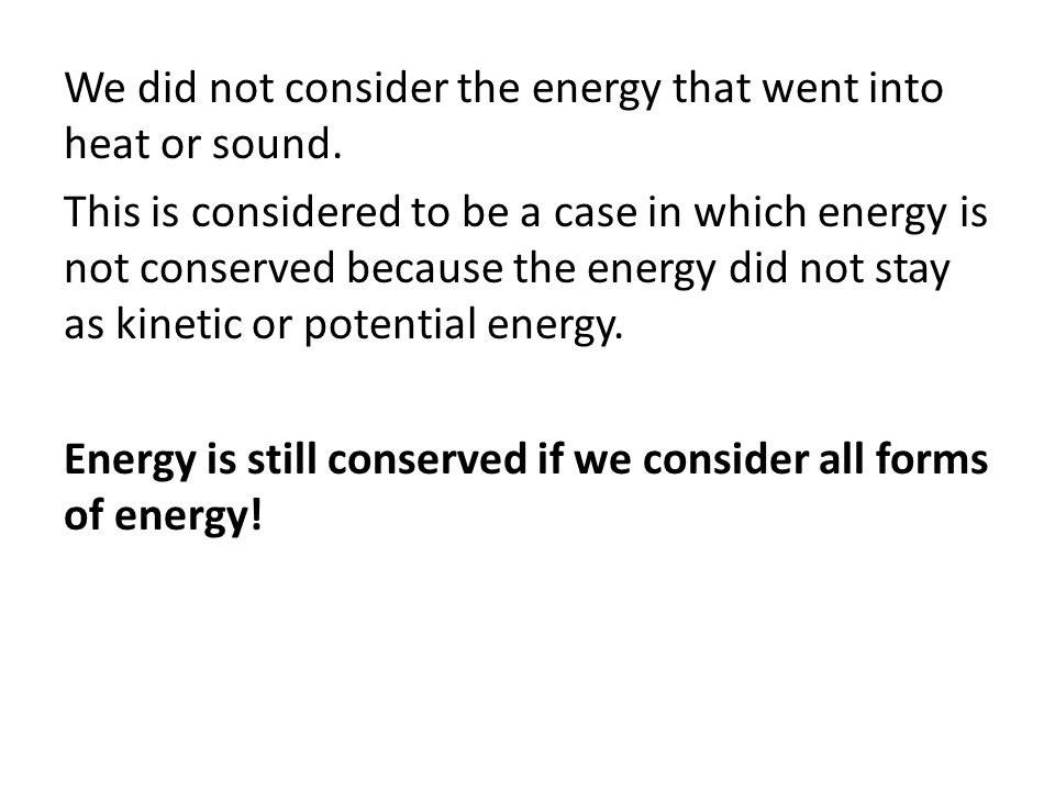 We did not consider the energy that went into heat or sound
