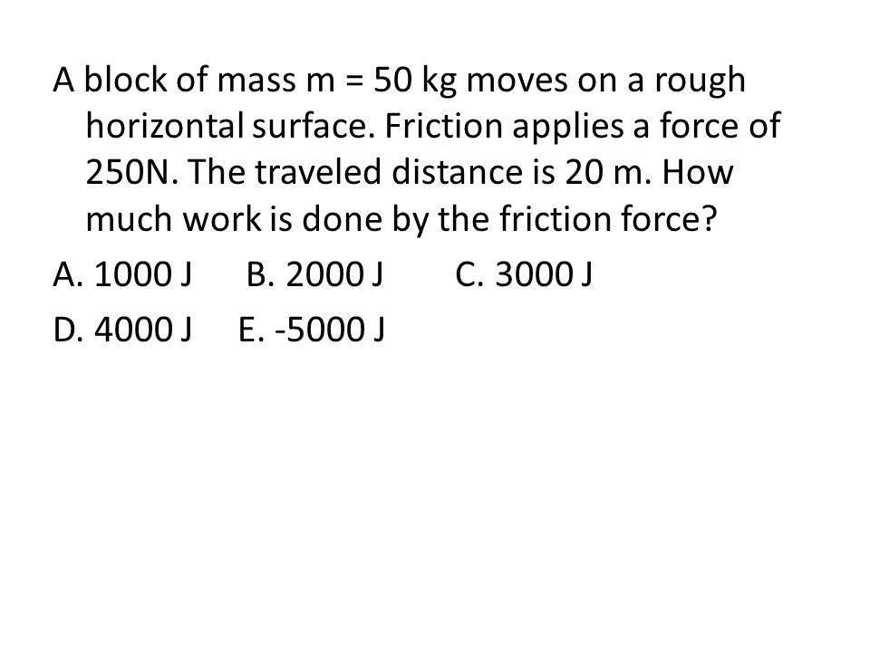 A block of mass m = 50 kg moves on a rough horizontal surface