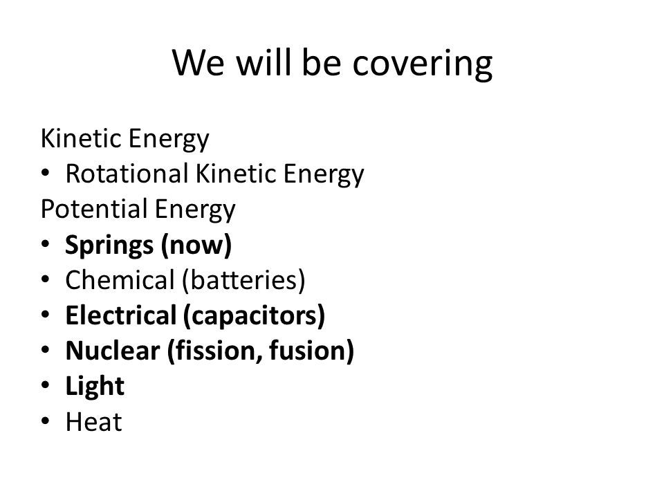 We will be covering Kinetic Energy Rotational Kinetic Energy