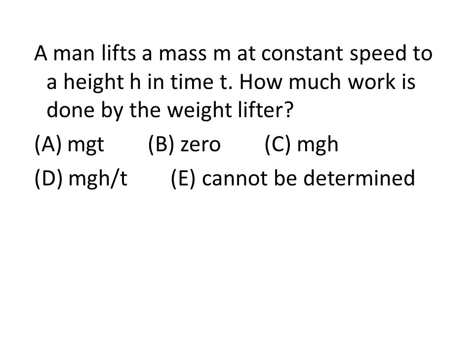 A man lifts a mass m at constant speed to a height h in time t