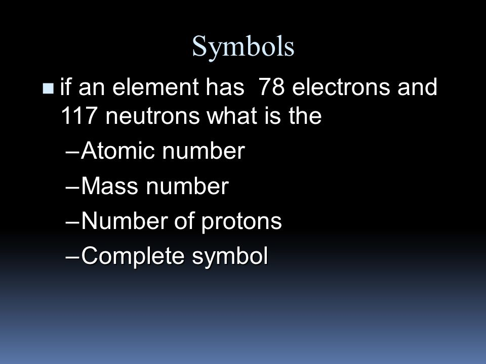Symbols if an element has 78 electrons and 117 neutrons what is the