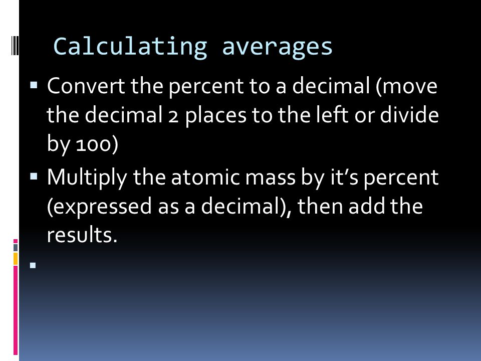 Calculating averages Convert the percent to a decimal (move the decimal 2 places to the left or divide by 100)