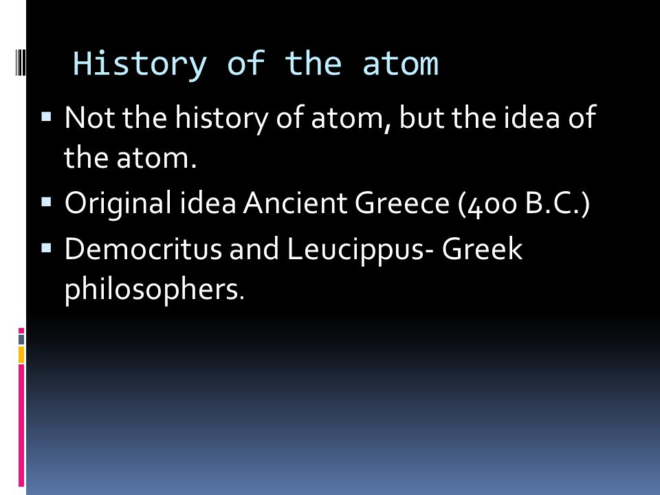 History of the atom Not the history of atom, but the idea of the atom.