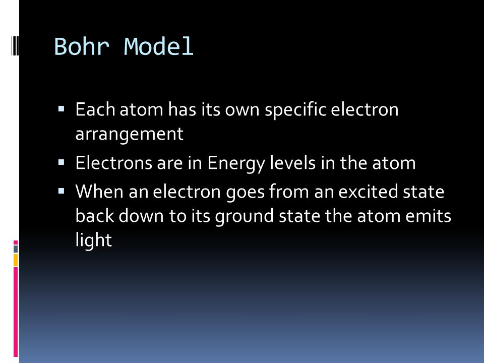 Bohr Model Each atom has its own specific electron arrangement