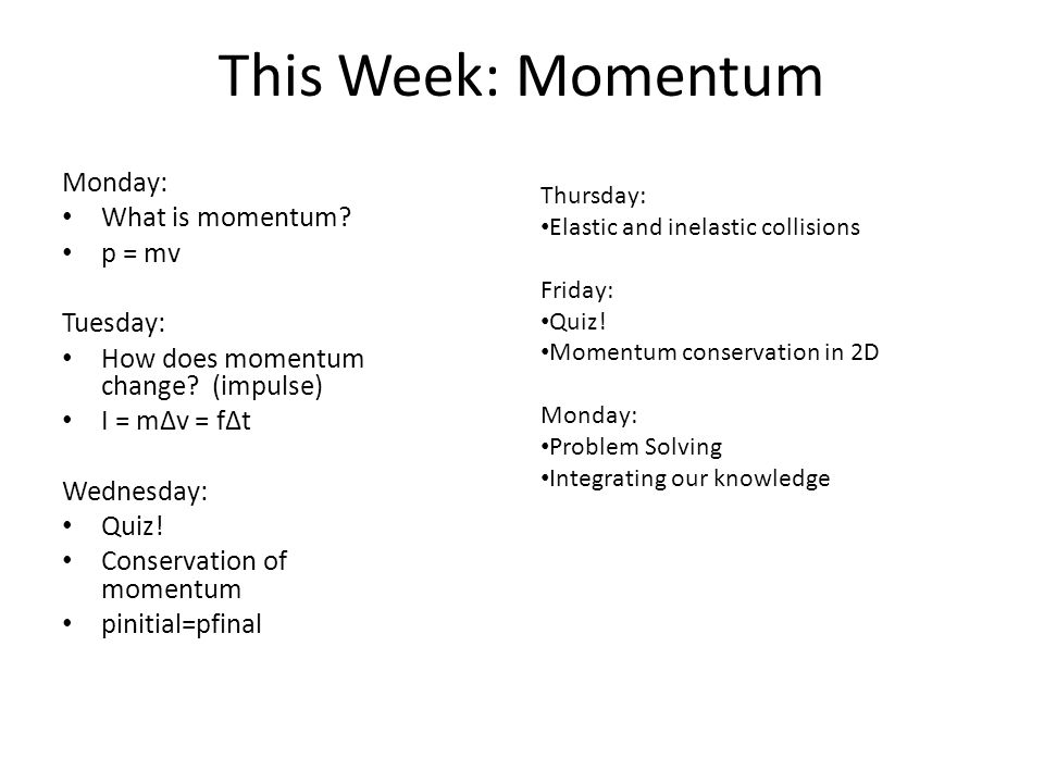 This Week: Momentum Monday: What is momentum p = mv Tuesday: